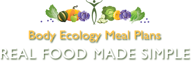 Body Ecology Meal Plans - Real Food Made Simple